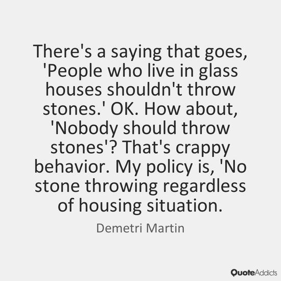 Stop Throwing Stones The Glass House Is Shattered