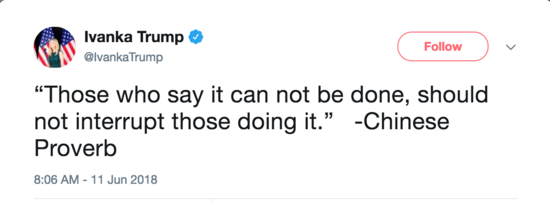 "Ivanka Trump shares a ""Chinese proverb"" that says ""Those who say it can not be done, should not interrupt those doing it."""