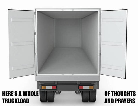A Whole truckload of thoughts and prayers.
