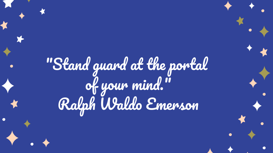 Stand Guard at the Portal of Your Mind