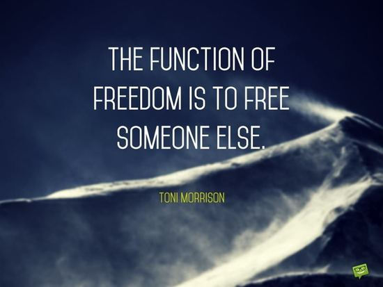 The-function-of-freedom-is-to-free-someone-else.-Life-Quote.-800x600.jpg