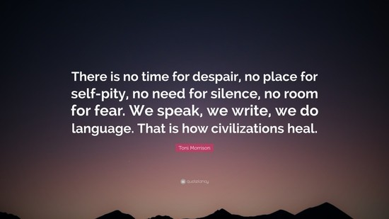 1728109-Toni-Morrison-Quote-There-is-no-time-for-despair-no-place-for-self.jpg