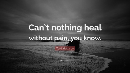 1874214-Toni-Morrison-Quote-Can-t-nothing-heal-without-pain-you-know.jpg