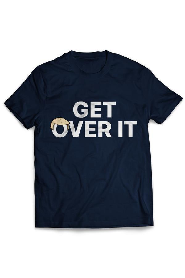 Truth is ...He's being impeached.. YOU Get Over it. Get over it shirts sold by Trump/Pence campaign
