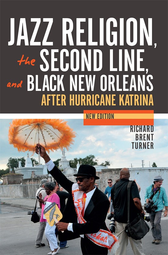 Bookcover: Jazz Religion, the Second Line, and Black New Orleans, New Edition: After Hurricane Katrina, by Richard Brent Turner