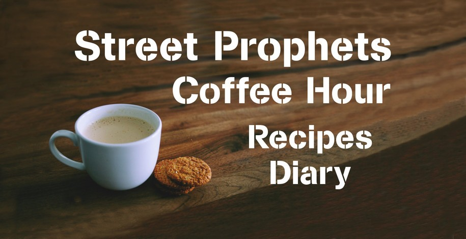 Street Prophets Sunday Coffee Hour: Lots of Recipes Part 1