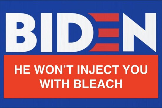 Biden--he won't inject you with bleach (campaign sign-style)