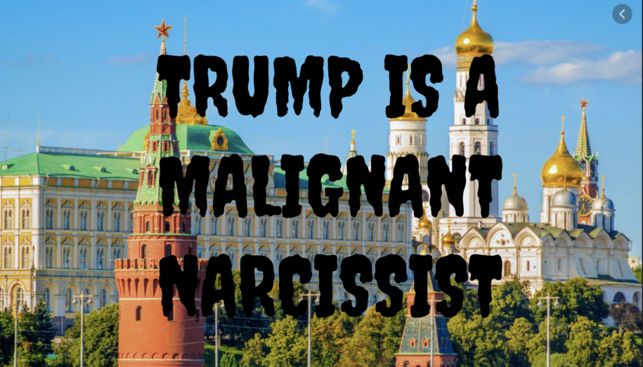 "All over the media, even from a ""Russia Today"" interview: ""Trump is a malignant narcissist"""