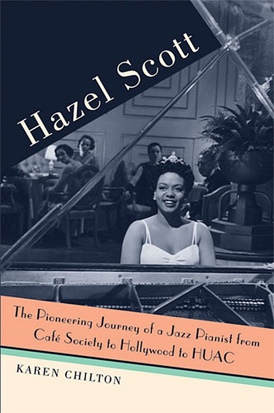 Bookcover: Hazel Scott The Pioneering Journey of a Jazz Pianist, from Café Society to Hollywood to HUAC