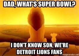 dad-whats-super-bowl-i-dont-know-son-were-detroit-lions-fans.jpg