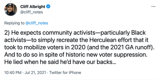 """Cliff Albright tweet on Biden and the filibuster: """"He expects community activists—particularly Black activists—to simply recreate the Herculean effort that it took to mobilize voters in 2020 (and the 2021 GA runoff). And to do so in spite of historic new voter suppression. He lied when he said he'd have our backs."""""""